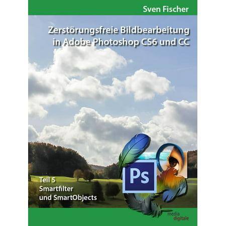 Zerstörungsfreie Bildbearbeitung mit Adobe Photoshop CS6 und CC - Teil 5 - eBook (Cs6 Adobe Photoshop)
