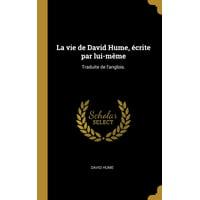La Vie de David Hume, �crite Par Lui-M�me : Traduite de l'Anglois.
