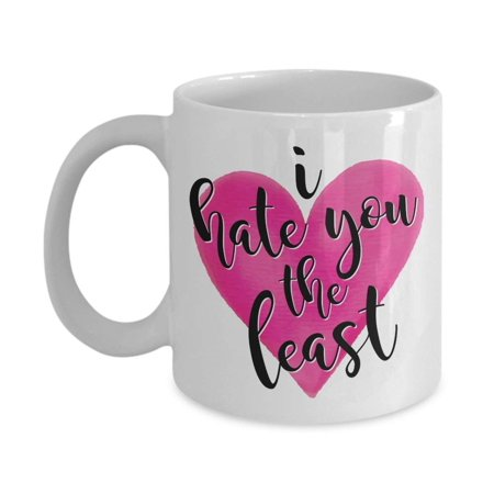 I Hate You The Least With Heart Funny Cute Valentines Day Coffee & Tea Gift Mug, V Day Party Favors, Supplies, Items & Sweet Cup Gifts For Wife, Husband, BFF, GF, BF And Other Men & Women You Love - Husband Hates Halloween