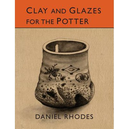 Clay and Glazes for the Potter (Clay And Glazes For The Potter Daniel Rhodes)