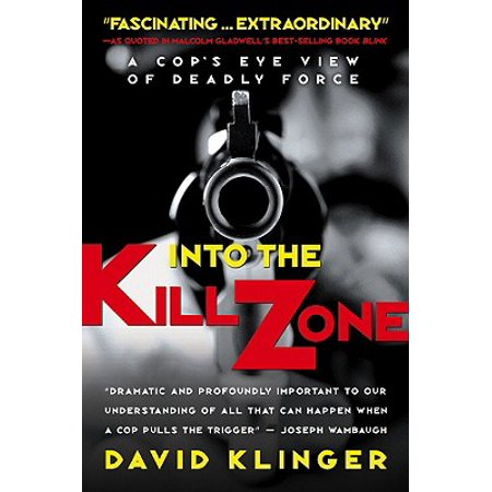 Into the Kill Zone : A Cop's Eye View of Deadly