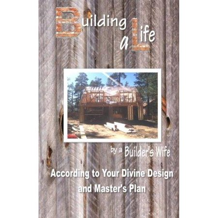 Building A Life By A Builders Wife  According To Your Divine Design And Masters Plan