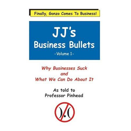 Wes Unseld Bullets - Jj's Business Bullets -Volume 1 : Why Businesses Suck and What We Can Do about It