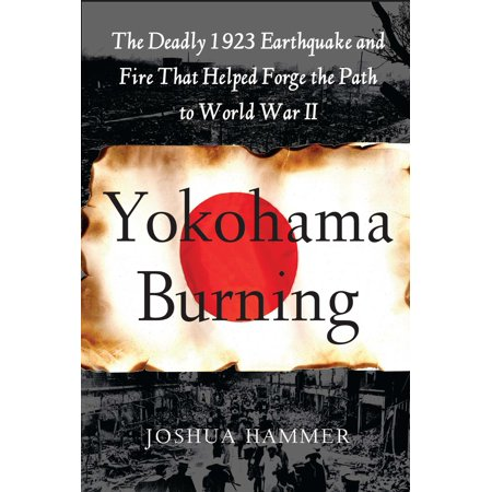 Yokohama Burning : The Deadly 1923 Earthquake and Fire that Helped Forge the Path to World War