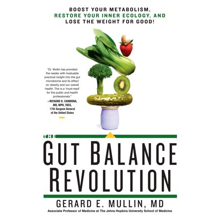 The Gut Balance Revolution : Boost Your Metabolism, Restore Your Inner Ecology, and Lose the Weight for (The Best Way To Boost Metabolism)