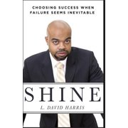 Shine : Choosing Success When Failure Seems Inevitable