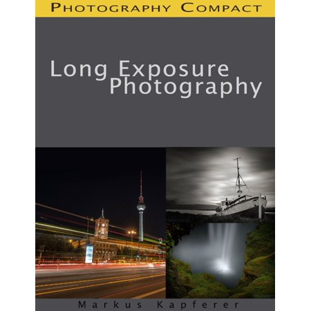 Double Exposure Photography (Long Exposure Photography - Photography Compact - eBook)