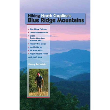 Hiking North Carolina's Blue Ridge Mountains : Blue Ridge Parkway, Great Smoky Mountains National Park, Hickory Nut Gorge, Linville Gorge, NC State Parks, Pisgah National Forestand Much More ()