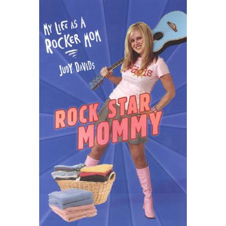 Rock Star Mommy : My Life as a Rocker Mom