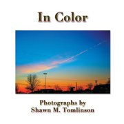 In Color : Photographs by Shawn M. Tomlinson