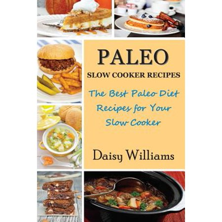 Paleo Slow Cooker Recipes : The Best Paleo Diet Recipes for Your Slow (Best Slow Burning Joint Papers)