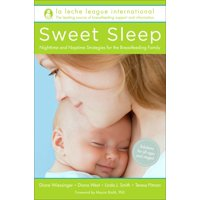 Sweet Sleep : Nighttime and Naptime Strategies for the Breastfeeding Family