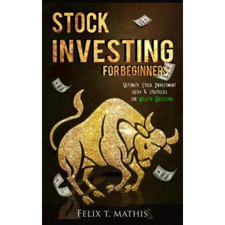 Stock Investing for Beginners : Ultimate Stock Investing Guide & Strategies for Wealth Building -