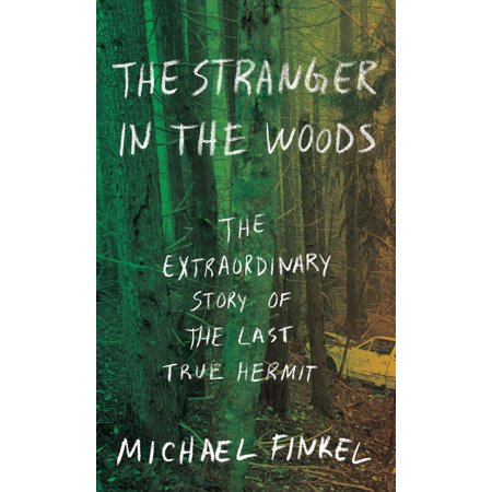 The Stranger in the Woods : The Extraordinary Story of the Last True