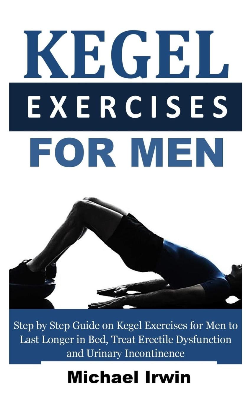 Kegel Exercises for Men : Step by Step Guide on Kegel