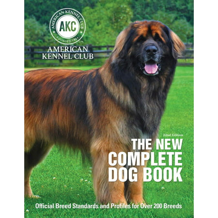 The New Complete Dog Book : Official Breed Standards and Profiles for Over 200 Breeds (The New Standard)