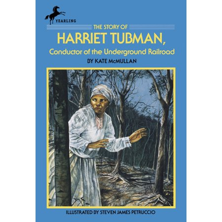 The Story of Harriet Tubman : Conductor of the Underground