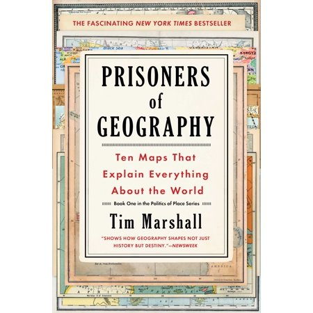 Prisoners of Geography : Ten Maps That Explain Everything About the