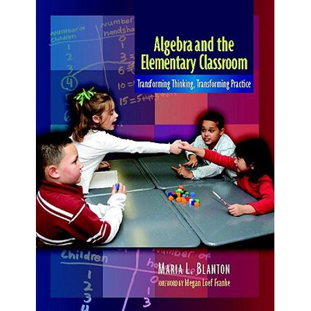 Algebra and the Elementary Classroom : Transforming Thinking, Transforming