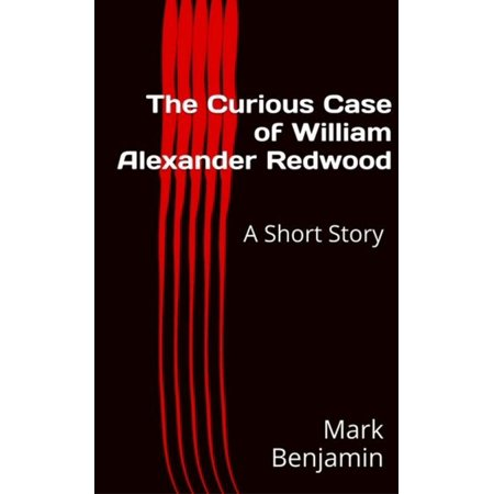 The Curious Case of William Alexander Redwood: A Short Story - eBook