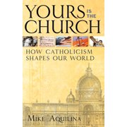 Yours Is the Church : How Catholicism Shapes Our World