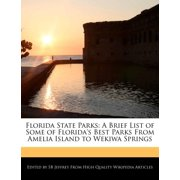 Florida State Parks : A Brief List of Some of Florida's Best Parks from Amelia Island to Wekiwa Springs