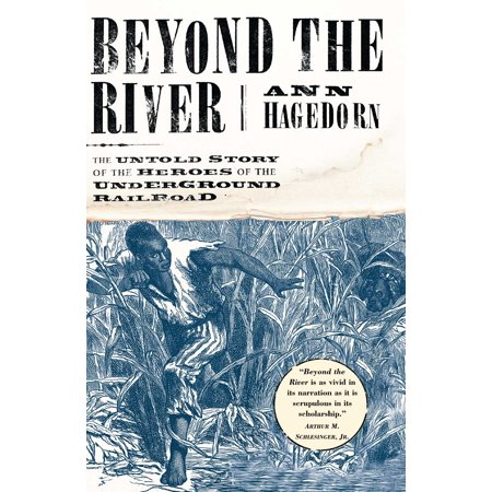 Beyond the River : The Untold Story of the Heroes of the Underground (Conductor Of The Underground Railroad By Ann Petry)