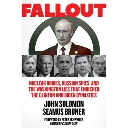 Fallout : Nuclear Bribes, Russian Spies, and the Washington Lies that Enriched the Clinton and Biden Dynasties
