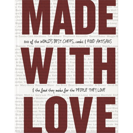 Made with Love : 100 of the World's Best Chefs, Cooks & Food Artisans & the Food They Make for the People They