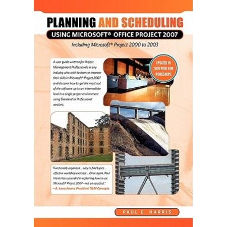 Planning And Scheduling Using Microsoft Office Project 2007 Including Microsoft Project 2000 To 2003