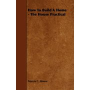 How to Build a Home - The House Practical