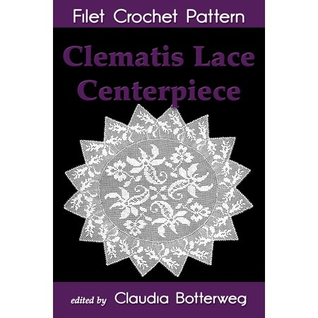 Clematis Lace Centerpiece Filet Crochet Pattern - eBook - Book Centerpieces