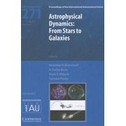 Astrophysical Dynamics (Iau S271) : From Stars to Galaxies