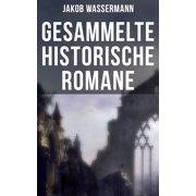Gesammelte historische Romane von Jakob Wassermann - eBook