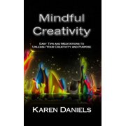 Mindful Creativity: Easy Tips and Meditations to Unleash Your Creativity and Purpose - eBook