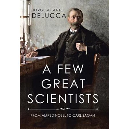 A Few Great Scientists : From Alfred Nobel to Carl