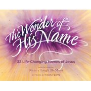 The Wonder of His Name : 32 Life-Changing Names of Jesus