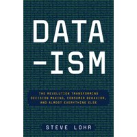 Data-Ism: The Revolution Transforming Decision Making, Consumer Behavior, and Almost Everything Else (Hardcover)