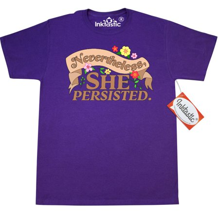 Inktastic Nevertheless  She Persisted T Shirt Womens Rights Feminism Intersectionality Quote Ironic Flowers Juxtaposition News Activism Senator Senate Warren Elizabeth Let Liz Speak Mens Adult Apparel