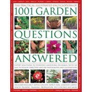 The Practical Illustrated Encyclopedia of 1001 Garden Questions Answered : Expert Solutions to Everyday Gardening Dilemmas, with an Easy-To-Follow Directory and Over 850 Photographs and Illustrations