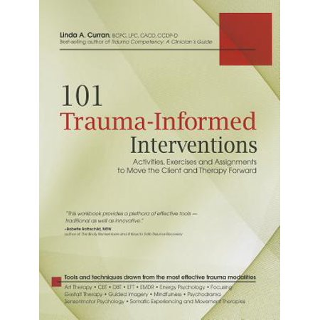 101 Trauma-Informed Interventions : Activities, Exercises and Assignments to Move the Client and Therapy