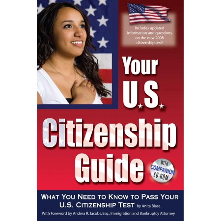 Your U.S. Citizenship Guide : What You Need to Know to Pass Your U.S. Citizenship