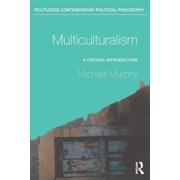 Routledge Contemporary Political Philosophy: Multiculturalism: A Critical Introduction (Paperback)