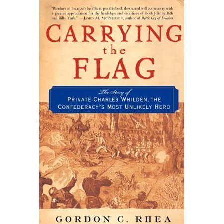 Carrying the Flag : The Story of Private Charles Whilden, the Confederacy's Most Unlikely (Flags Of The Confederacy The Richard Rollins)