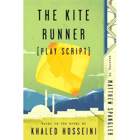 The Kite Runner (Play Script) : Based on the novel by Khaled
