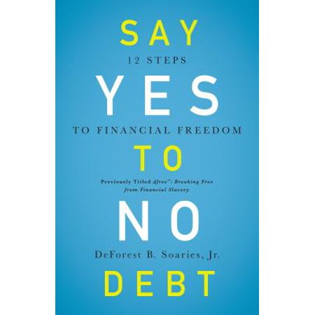 Say Yes to No Debt : 12 Steps to Financial
