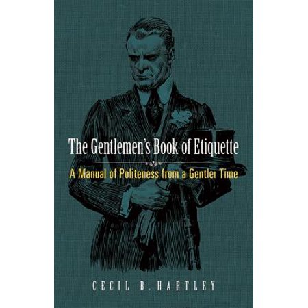 The Gentlemen's Book of Etiquette : A Manual of Politeness from a Gentler (Accessory Timer Manual)