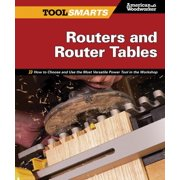 Routers and Router Tables (Aw) : How to Choose and Use the Most Versatile Power Tool in the Workshop