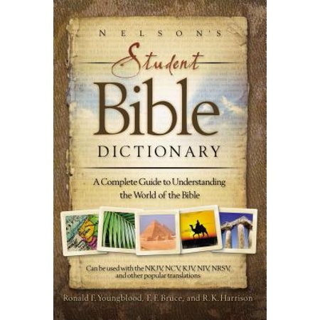 Nelson's Student Bible Dictionary : A Complete Guide to Understanding the World of the
