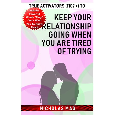 True Activators (1107 +) to Keep Your Relationship Going When You Are Tired of Trying - eBook